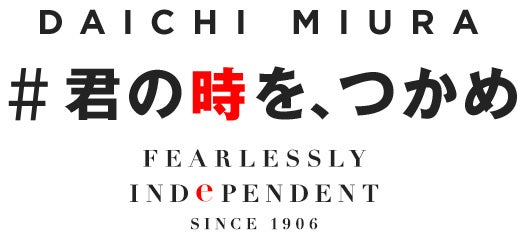 DAICHI MIURA #君の時を、つかめ Fearlessly Independent Since 1906