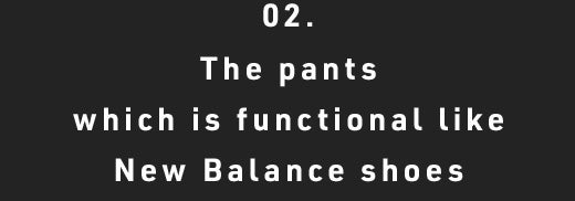 02. The pants which is functional like New Balance shoes