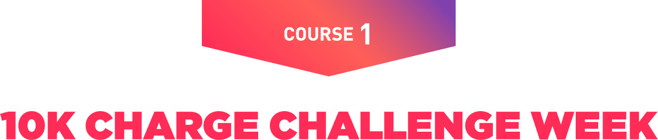 COURSE 1 | 10K CHARGE CHALLENGE WEEK