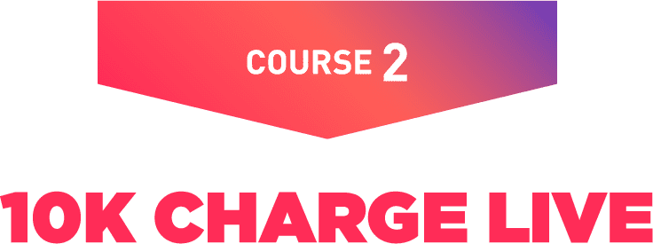 COURSE 2 | 10K CHARGE LIVE